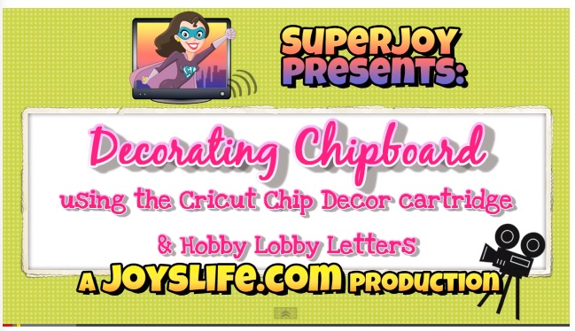 Decorating Chipboard using Cricut Chip Decor Cartridge & Hobby Lobby Chipboard Letters VIDEO