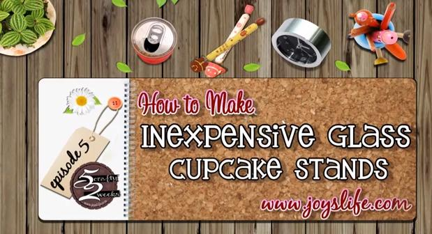 52 – Episode 5: How to Make Inexpensive Glass Cupcake Stands