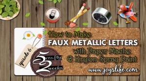 52 – Episode 6: How to Make Faux Metallic Letters