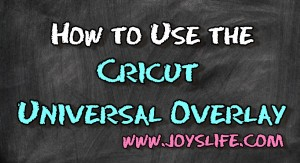 How to Use the Cricut Universal Overlay – VIDEO