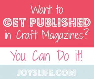 Want to Get Published in Craft Magazines?  You Can Do It!