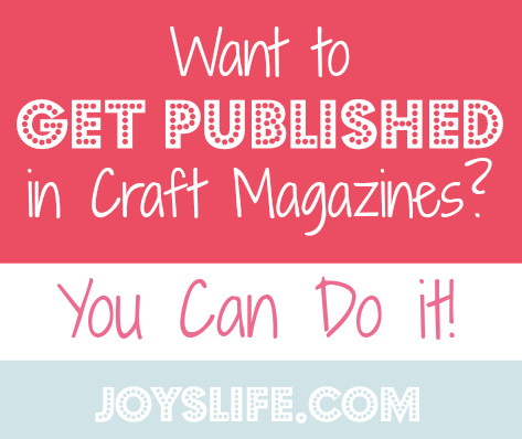 Want to Get Published in Craft Magazines? You Can Do It! #hobbylobby #cricut #crafts #getpublished #howto