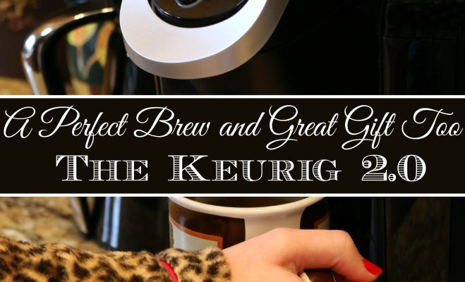 A Perfect Brew and Great Gift Too – The Keurig 2.0
