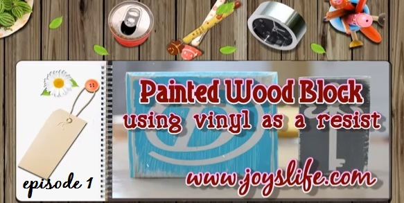 52 – Episode 1: How to Make Painted Wood Blocks using Vinyl as a Resist